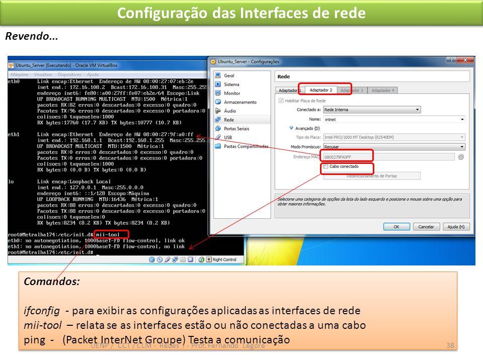Comandos: ifconfig - para exibir as configurações aplicadas as interfaces de rede mii-tool – relata se as interfaces estão ou não conectadas a uma cab