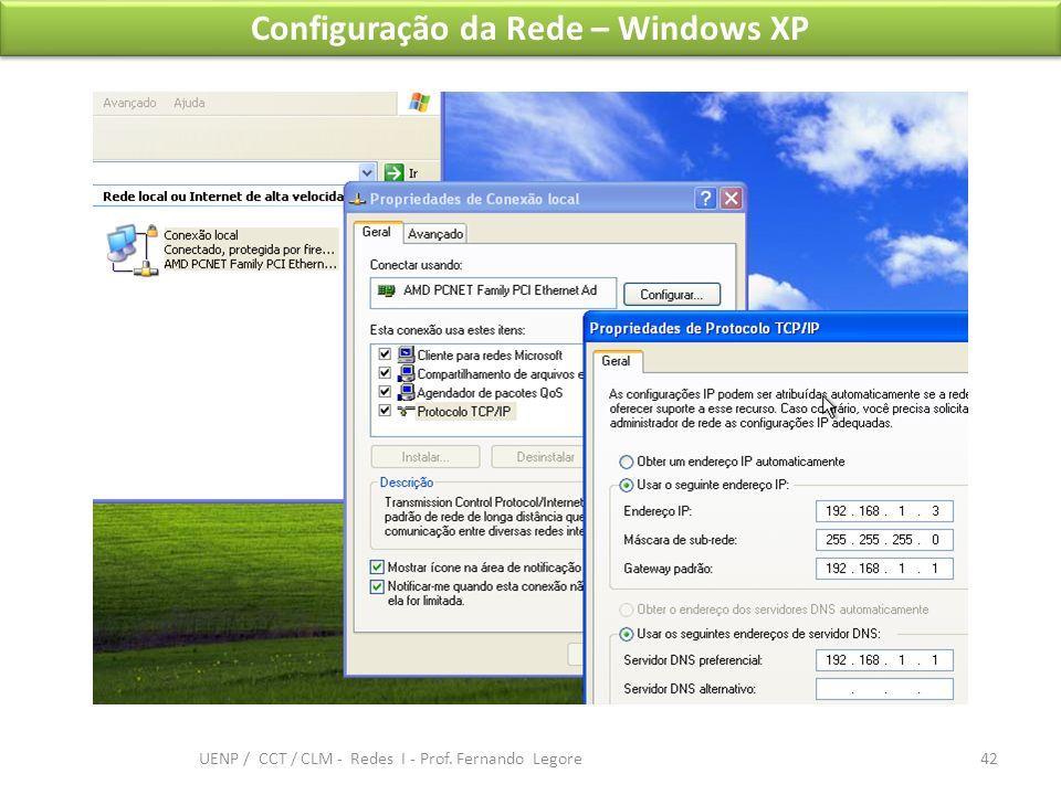 Configuração da Rede – Windows XP 42 UENP / CCT / CLM - Redes I - Prof. Fernando Legore