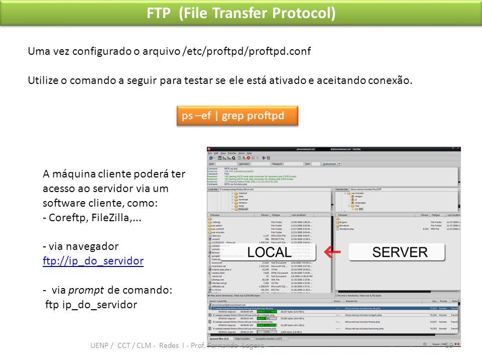 FTP (File Transfer Protocol) Uma vez configurado o arquivo /etc/proftpd/proftpd.conf Utilize o comando a seguir para testar se ele está ativado e acei