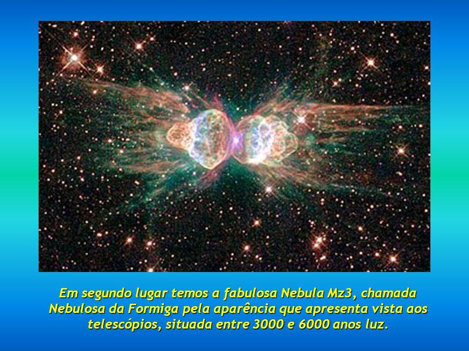 Em segundo lugar temos a fabulosa Nebula Mz3, chamada Nebulosa da Formiga pela aparência que apresenta vista aos telescópios, situada entre 3000 e 6000 anos luz.