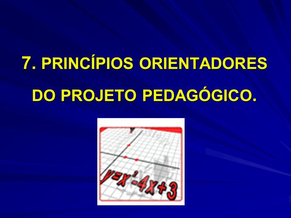 7. PRINCÍPIOS ORIENTADORES DO PROJETO PEDAGÓGICO.