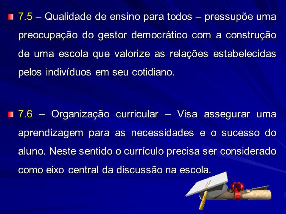 7.5 – Qualidade de ensino para todos – pressupõe uma preocupação do gestor democrático com a construção de uma escola que valorize as relações estabel
