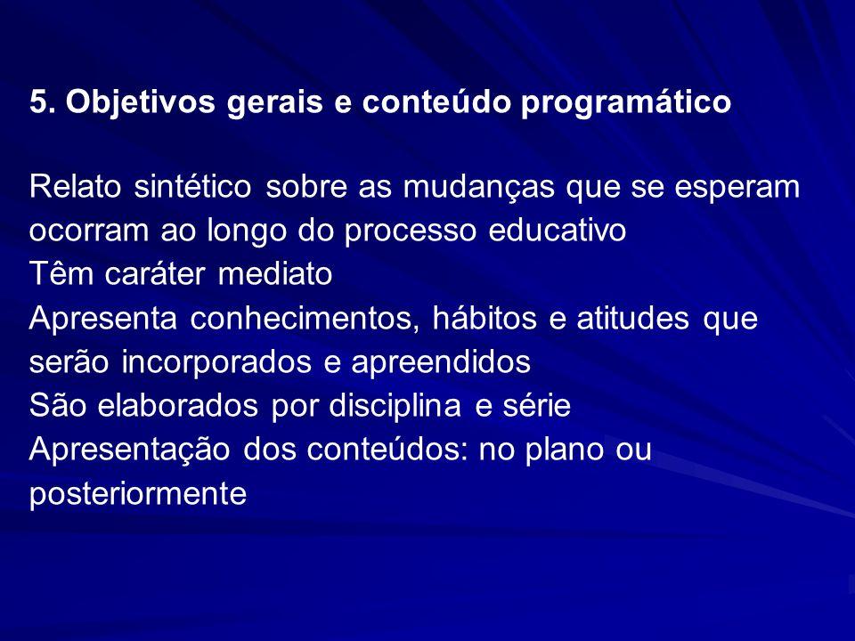 5. Objetivos gerais e conteúdo programático Relato sintético sobre as mudanças que se esperam ocorram ao longo do processo educativo Têm caráter media