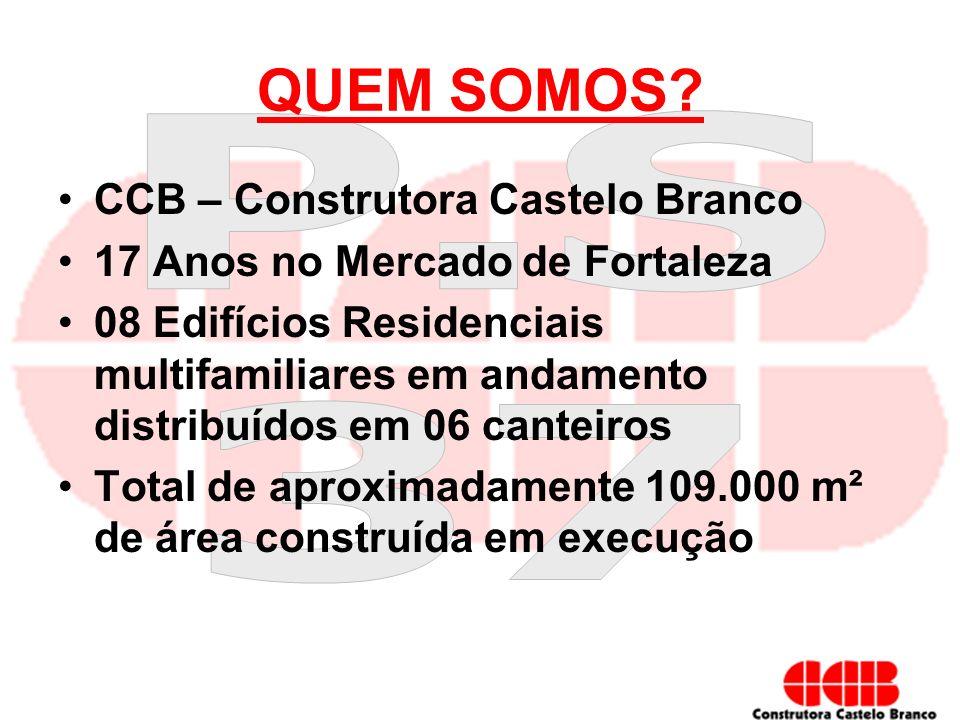 QUEM SOMOS? CCB – Construtora Castelo Branco 17 Anos no Mercado de Fortaleza 08 Edifícios Residenciais multifamiliares em andamento distribuídos em 06
