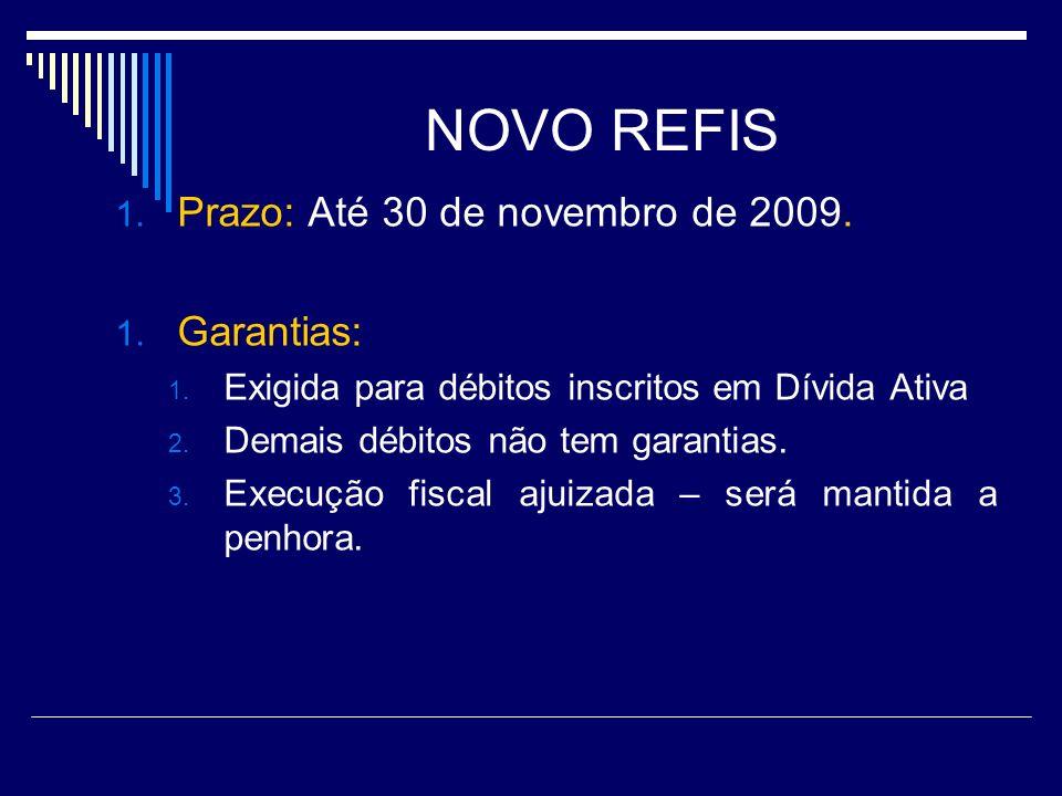NOVO REFIS 1. Prazo: Até 30 de novembro de 2009. 1. Garantias: 1. Exigida para débitos inscritos em Dívida Ativa 2. Demais débitos não tem garantias.