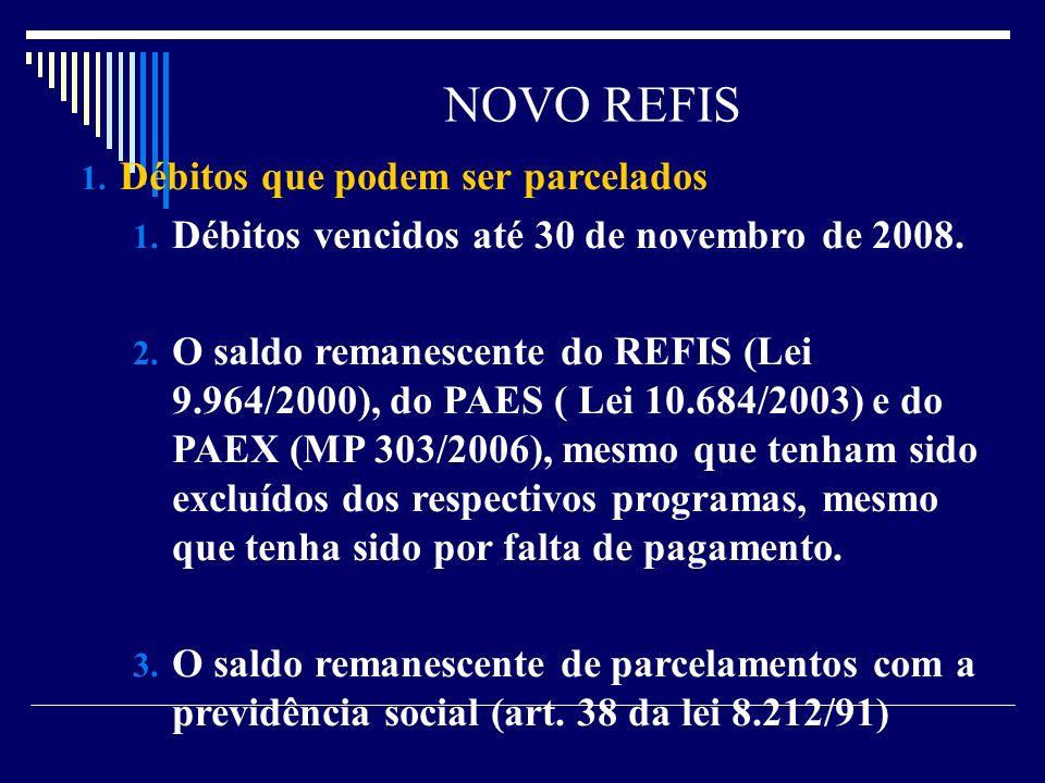 NOVO REFIS 1. Débitos que podem ser parcelados 1. Débitos vencidos até 30 de novembro de 2008. 2. O saldo remanescente do REFIS (Lei 9.964/2000), do P