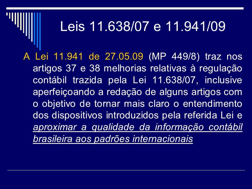 Leis 11.638/07 e 11.941/09 A Lei 11.941 de 27.05.09 (MP 449/8) traz nos artigos 37 e 38 melhorias relativas à regulação contábil trazida pela Lei 11.6
