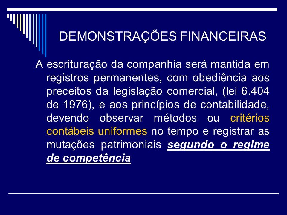 DEMONSTRAÇÕES FINANCEIRAS A escrituração da companhia será mantida em registros permanentes, com obediência aos preceitos da legislação comercial, (le