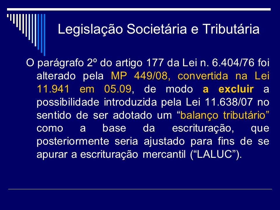 Legislação Societária e Tributária O parágrafo 2º do artigo 177 da Lei n. 6.404/76 foi alterado pela MP 449/08, convertida na Lei 11.941 em 05.09, de