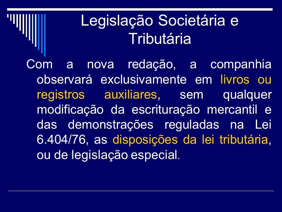 Legislação Societária e Tributária Com a nova redação, a companhia observará exclusivamente em livros ou registros auxiliares, sem qualquer modificaçã