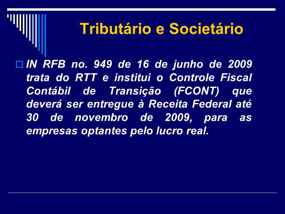 Tributário e Societário IN RFB no. 949 de 16 de junho de 2009 trata do RTT e institui o Controle Fiscal Contábil de Transição (FCONT) que deverá ser e