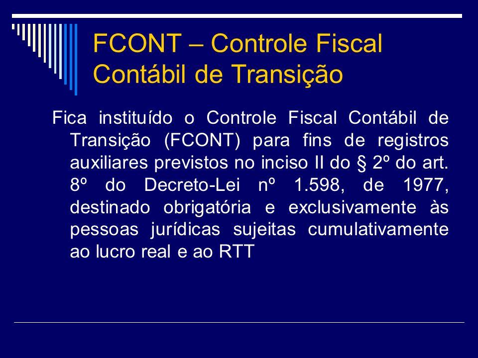FCONT – Controle Fiscal Contábil de Transição Fica instituído o Controle Fiscal Contábil de Transição (FCONT) para fins de registros auxiliares previs