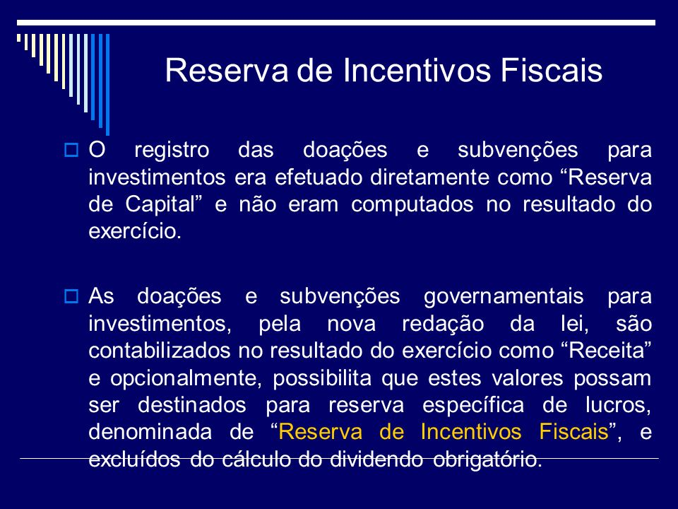 Reserva de Incentivos Fiscais O registro das doações e subvenções para investimentos era efetuado diretamente como Reserva de Capital e não eram compu