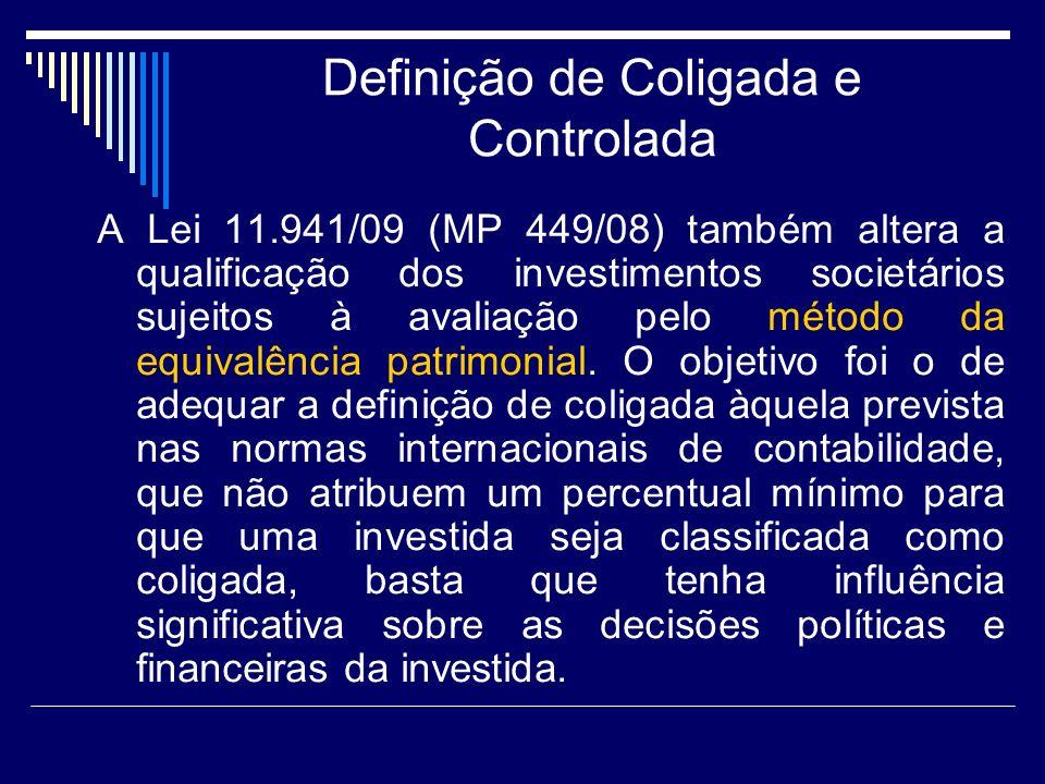 Definição de Coligada e Controlada A Lei 11.941/09 (MP 449/08) também altera a qualificação dos investimentos societários sujeitos à avaliação pelo mé