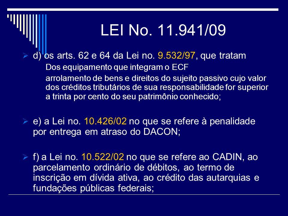 LEI No. 11.941/09 d) os arts. 62 e 64 da Lei no. 9.532/97, que tratam Dos equipamento que integram o ECF arrolamento de bens e direitos do sujeito pas