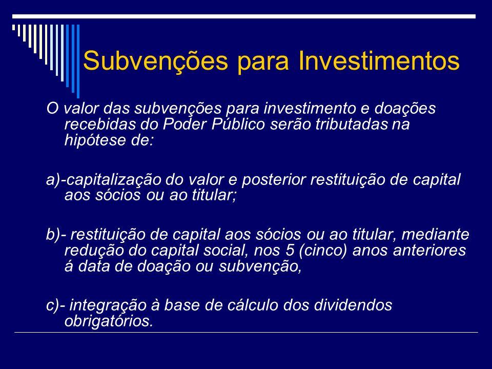 Subvenções para Investimentos O valor das subvenções para investimento e doações recebidas do Poder Público serão tributadas na hipótese de: a)-capita