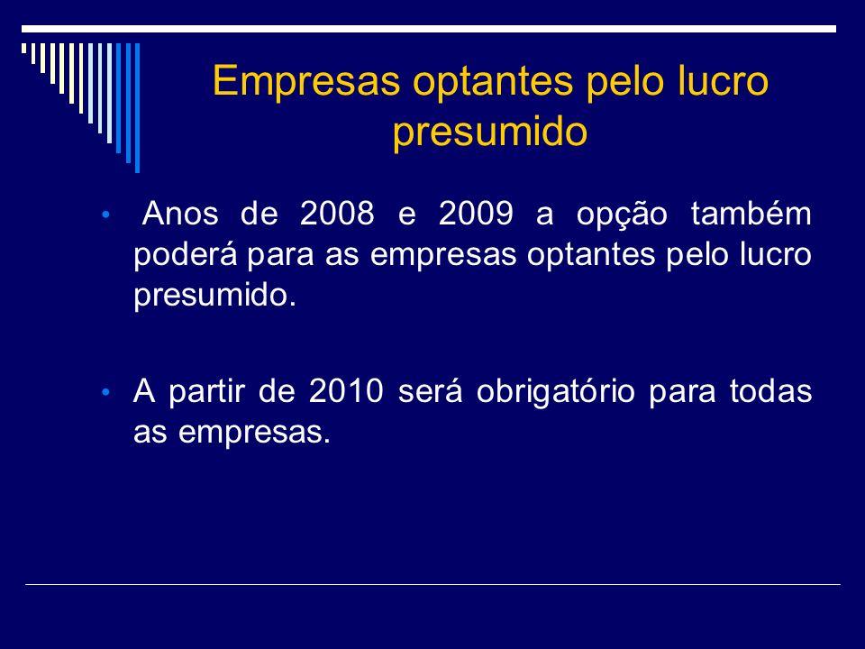 Empresas optantes pelo lucro presumido Anos de 2008 e 2009 a opção também poderá para as empresas optantes pelo lucro presumido. A partir de 2010 será