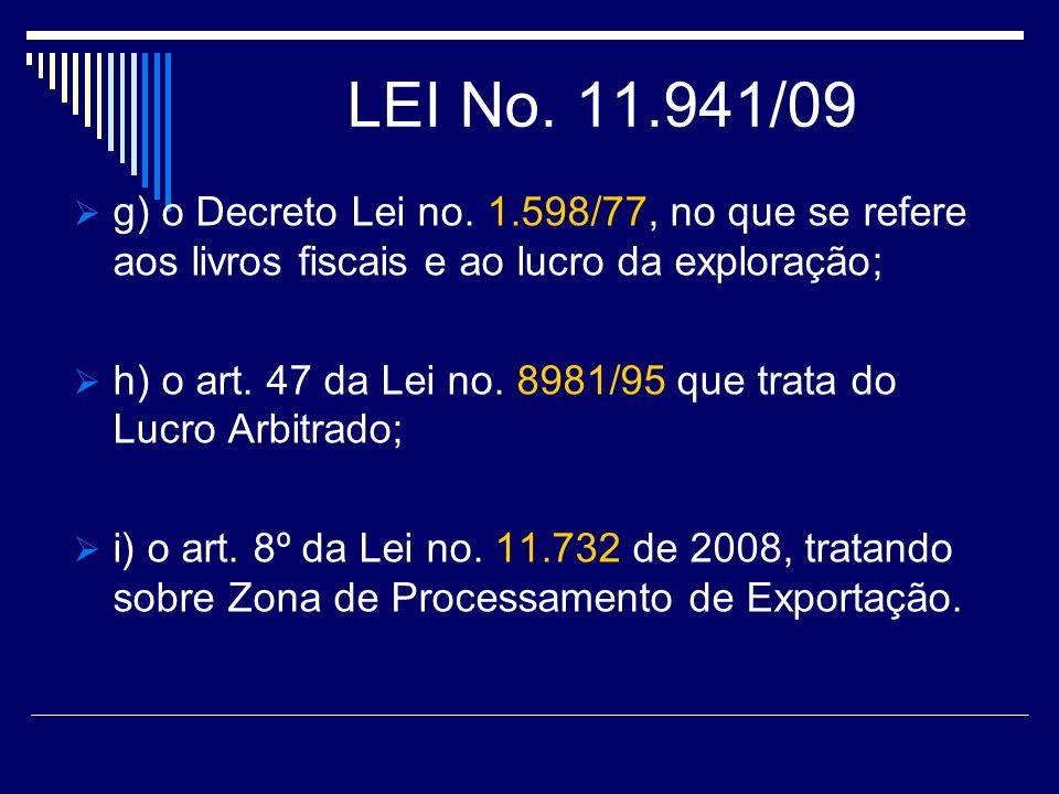 LEI No. 11.941/09 g) o Decreto Lei no. 1.598/77, no que se refere aos livros fiscais e ao lucro da exploração; h) o art. 47 da Lei no. 8981/95 que tra