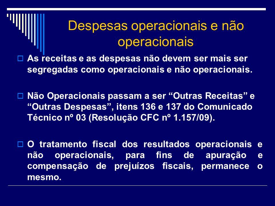 Despesas operacionais e não operacionais As receitas e as despesas não devem ser mais ser segregadas como operacionais e não operacionais. Não Operaci