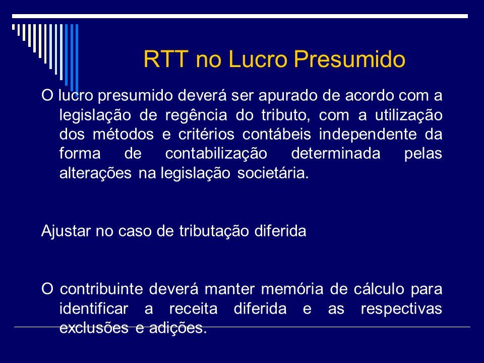 RTT no Lucro Presumido O lucro presumido deverá ser apurado de acordo com a legislação de regência do tributo, com a utilização dos métodos e critério