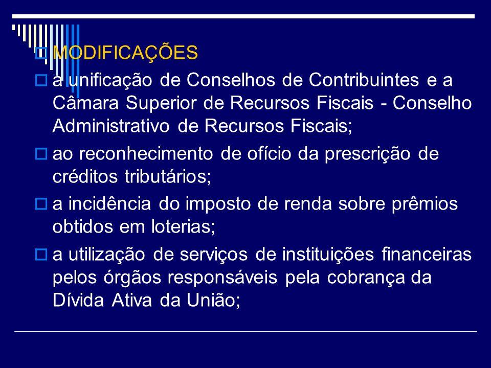 ; MODIFICAÇÕES a unificação de Conselhos de Contribuintes e a Câmara Superior de Recursos Fiscais - Conselho Administrativo de Recursos Fiscais; ao re