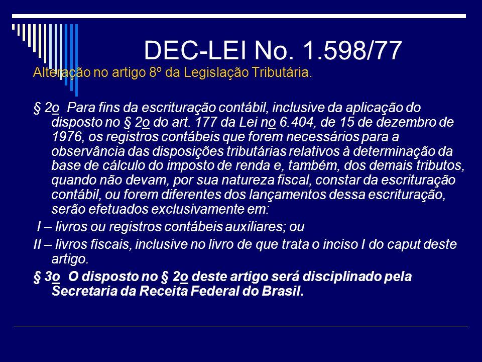 DEC-LEI No. 1.598/77 Alteração no artigo 8º da Legislação Tributária. § 2o Para fins da escrituração contábil, inclusive da aplicação do disposto no §