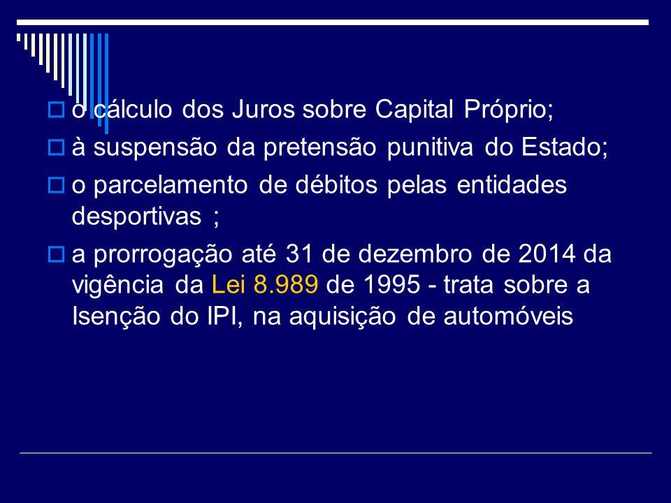 ; o cálculo dos Juros sobre Capital Próprio; à suspensão da pretensão punitiva do Estado; o parcelamento de débitos pelas entidades desportivas ; a pr