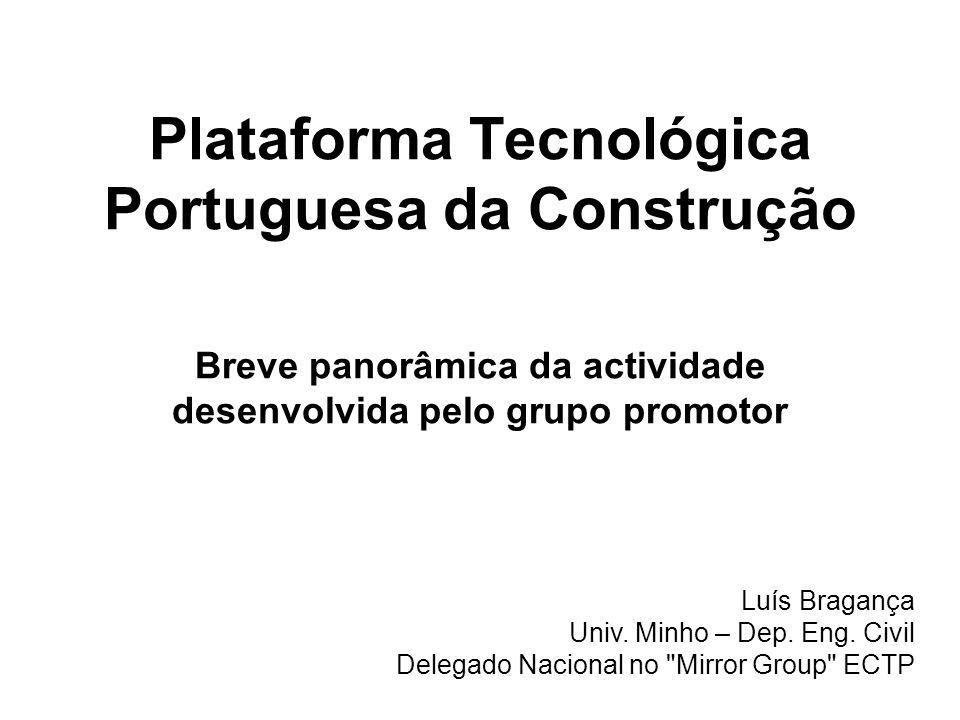 Plataforma Tecnológica Portuguesa da Construção Breve panorâmica da actividade desenvolvida pelo grupo promotor Luís Bragança Univ.