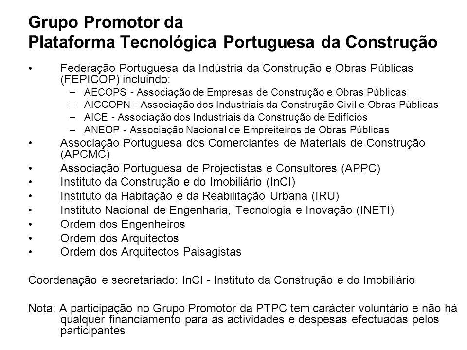 Grupo Promotor da Plataforma Tecnológica Portuguesa da Construção Federação Portuguesa da Indústria da Construção e Obras Públicas (FEPICOP) incluindo: –AECOPS - Associação de Empresas de Construção e Obras Públicas –AICCOPN - Associação dos Industriais da Construção Civil e Obras Públicas –AICE - Associação dos Industriais da Construção de Edifícios –ANEOP - Associação Nacional de Empreiteiros de Obras Públicas Associação Portuguesa dos Comerciantes de Materiais de Construção (APCMC) Associação Portuguesa de Projectistas e Consultores (APPC) Instituto da Construção e do Imobiliário (InCI) Instituto da Habitação e da Reabilitação Urbana (IRU) Instituto Nacional de Engenharia, Tecnologia e Inovação (INETI) Ordem dos Engenheiros Ordem dos Arquitectos Ordem dos Arquitectos Paisagistas Coordenação e secretariado: InCI - Instituto da Construção e do Imobiliário Nota: A participação no Grupo Promotor da PTPC tem carácter voluntário e não há qualquer financiamento para as actividades e despesas efectuadas pelos participantes