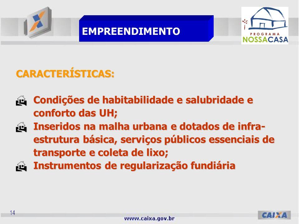 13 Objetiva complementar o valor do investimento, da seguinte forma: (+)Valor de Investimento ( - ) Subsídio do FGTS (=)Contrapartida CONTRAPARTIDA
