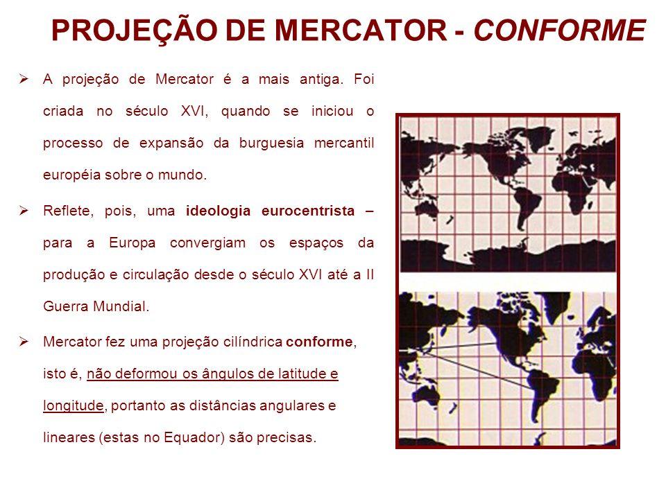 PROJEÇÃO DE MERCATOR - CONFORME A projeção de Mercator é a mais antiga. Foi criada no século XVI, quando se iniciou o processo de expansão da burguesi