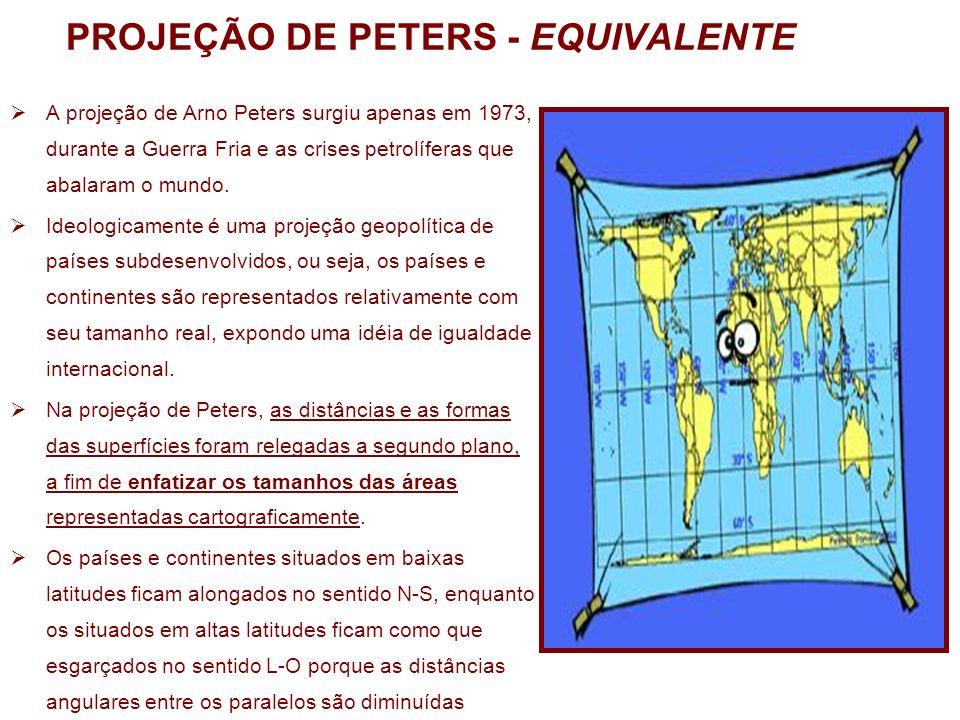 PROJEÇÃO DE PETERS - EQUIVALENTE A projeção de Arno Peters surgiu apenas em 1973, durante a Guerra Fria e as crises petrolíferas que abalaram o mundo.