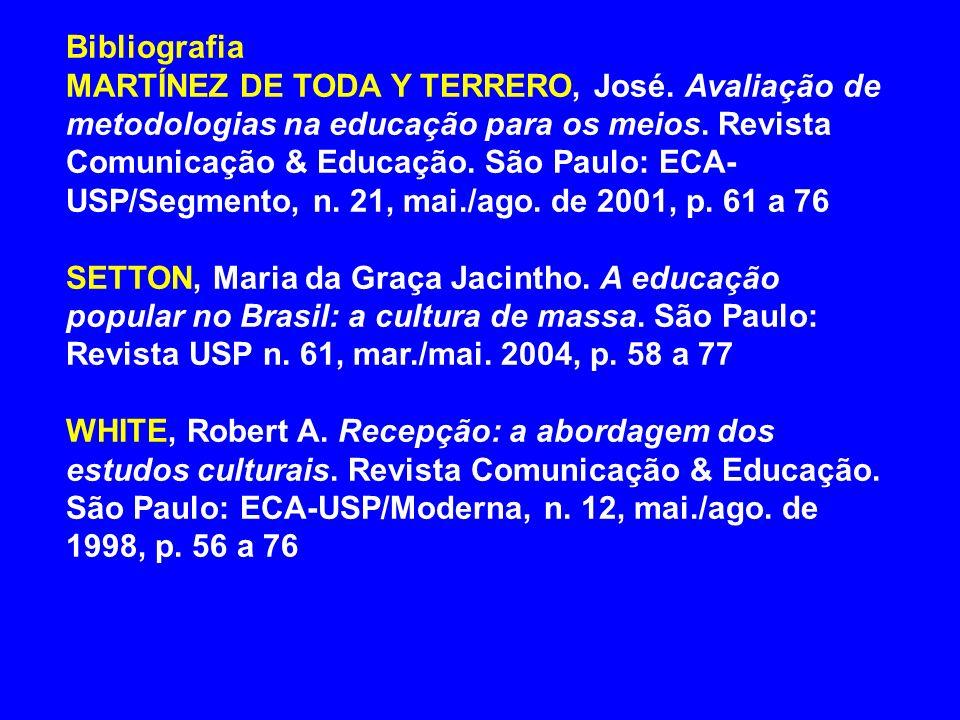 Bibliografia MARTÍNEZ DE TODA Y TERRERO, José. Avaliação de metodologias na educação para os meios. Revista Comunicação & Educação. São Paulo: ECA- US