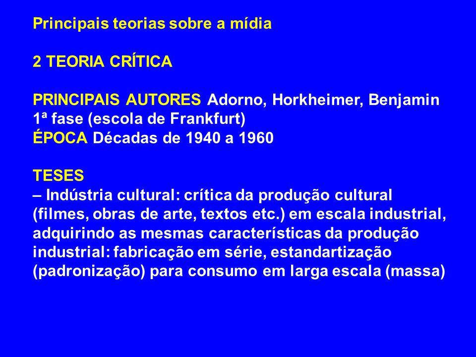 Principais teorias sobre a mídia 2 TEORIA CRÍTICA PRINCIPAIS AUTORES Adorno, Horkheimer, Benjamin 1ª fase (escola de Frankfurt) ÉPOCA Décadas de 1940