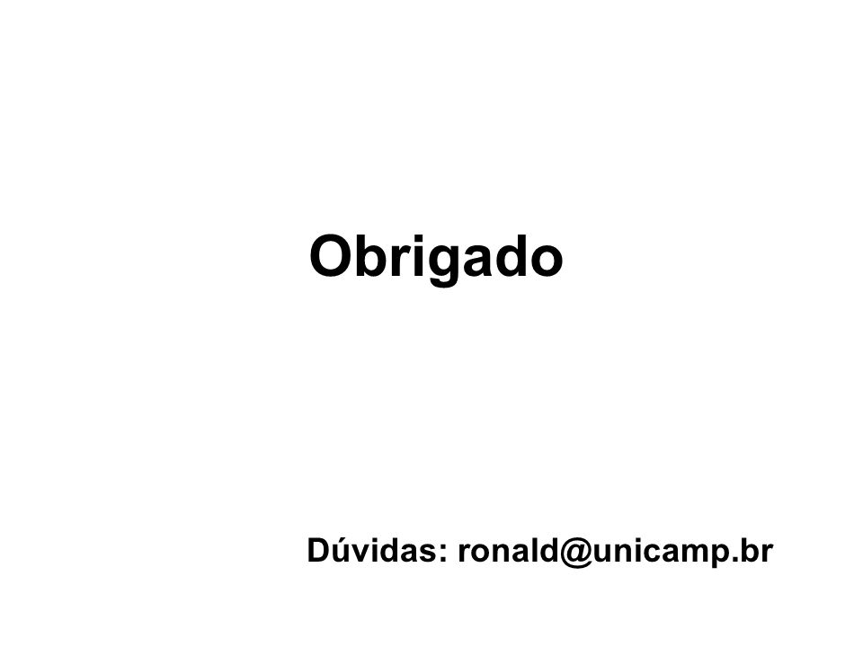 Obrigado Dúvidas: ronald@unicamp.br
