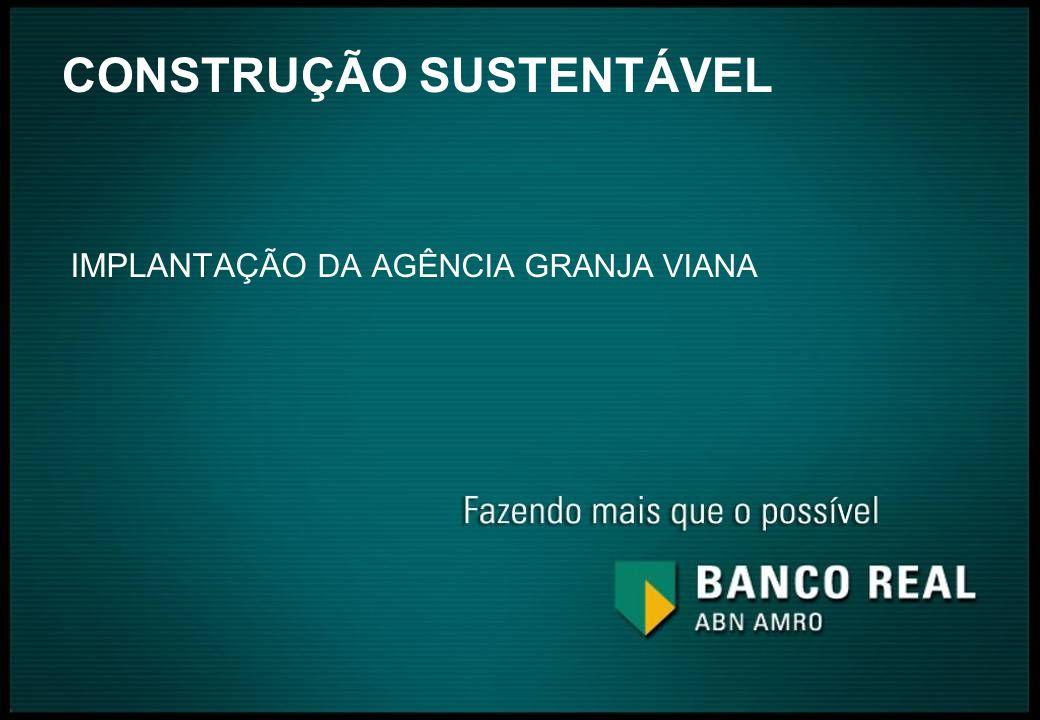CONSTRUÇÃO SUSTENTÁVEL IMPLANTAÇÃO DA AGÊNCIA GRANJA VIANA