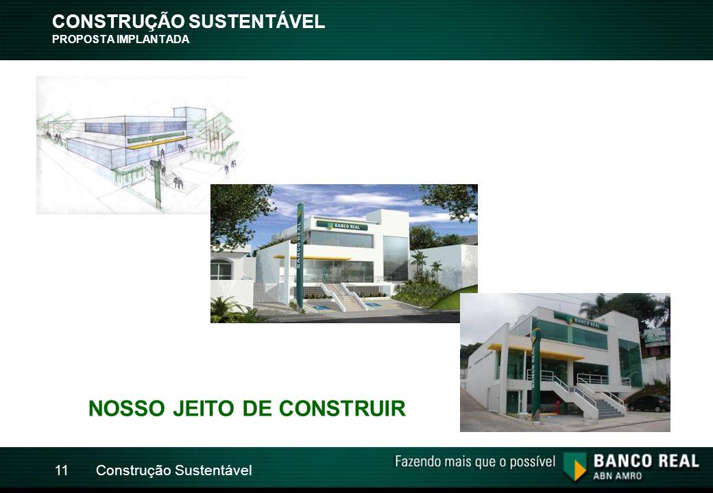 Construção Sustentável11 CONSTRUÇÃO SUSTENTÁVEL PROPOSTA IMPLANTADA NOSSO JEITO DE CONSTRUIR