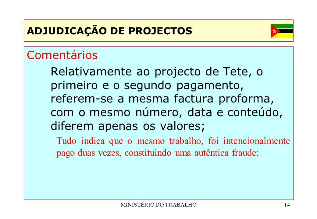 MINISTÉRIO DO TRABALHO14 ADJUDICAÇÃO DE PROJECTOS Comentários Relativamente ao projecto de Tete, o primeiro e o segundo pagamento, referem-se a mesma