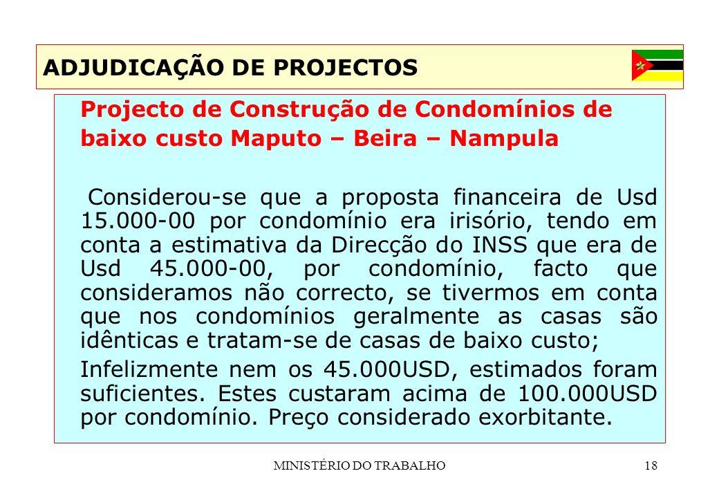 MINISTÉRIO DO TRABALHO18 ADJUDICAÇÃO DE PROJECTOS Projecto de Construção de Condomínios de baixo custo Maputo – Beira – Nampula Considerou-se que a pr