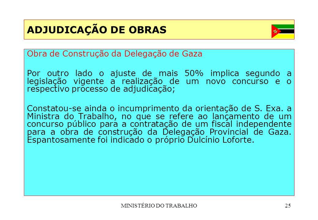 MINISTÉRIO DO TRABALHO25 ADJUDICAÇÃO DE OBRAS Obra de Construção da Delegação de Gaza Por outro lado o ajuste de mais 50% implica segundo a legislação