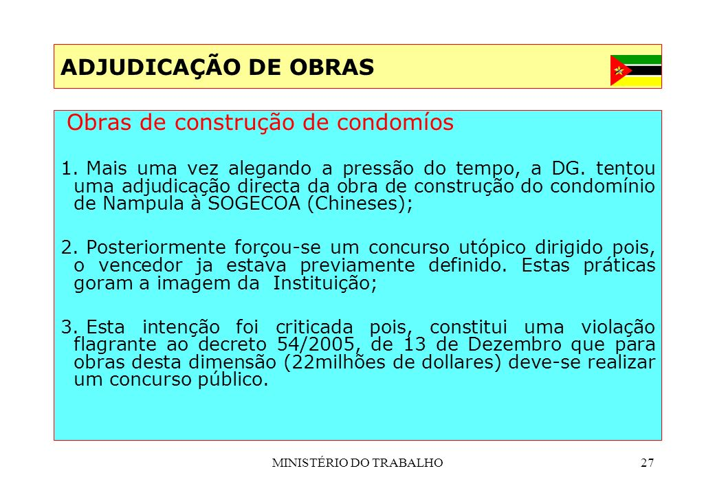 MINISTÉRIO DO TRABALHO27 ADJUDICAÇÃO DE OBRAS Obras de construção de condomíos 1. Mais uma vez alegando a pressão do tempo, a DG. tentou uma adjudicaç