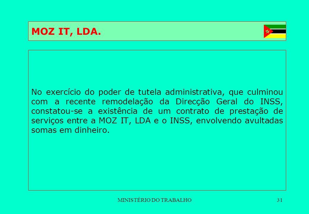MINISTÉRIO DO TRABALHO31 No exercício do poder de tutela administrativa, que culminou com a recente remodelação da Direcção Geral do INSS, constatou-s