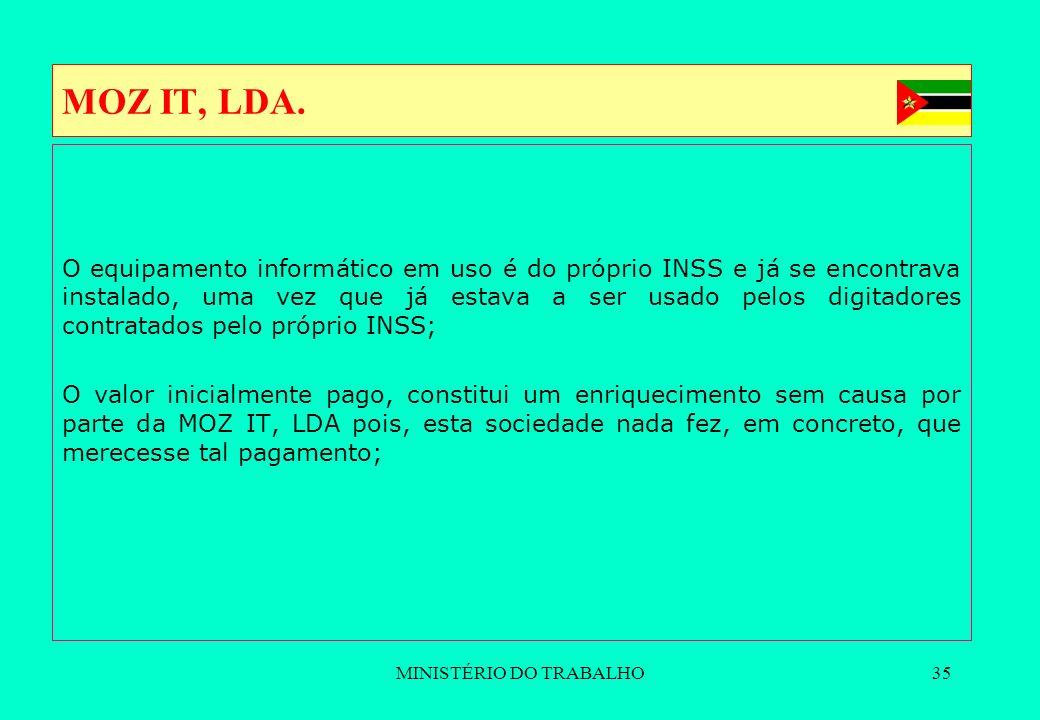 MINISTÉRIO DO TRABALHO35 MOZ IT, LDA. O equipamento informático em uso é do próprio INSS e já se encontrava instalado, uma vez que já estava a ser usa