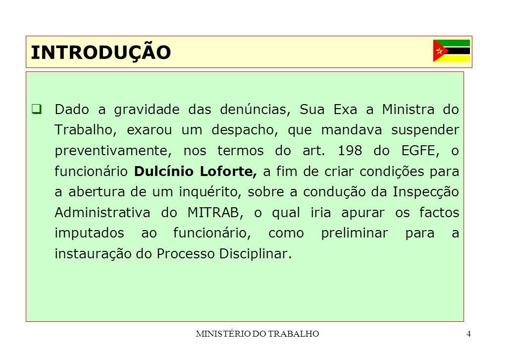 MINISTÉRIO DO TRABALHO4 Dado a gravidade das denúncias, Sua Exa a Ministra do Trabalho, exarou um despacho, que mandava suspender preventivamente, nos