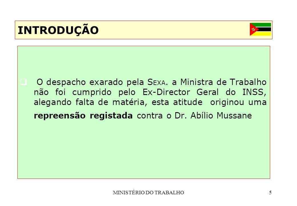 MINISTÉRIO DO TRABALHO5 O despacho exarado pela S EXA. a Ministra de Trabalho não foi cumprido pelo Ex-Director Geral do INSS, alegando falta de matér