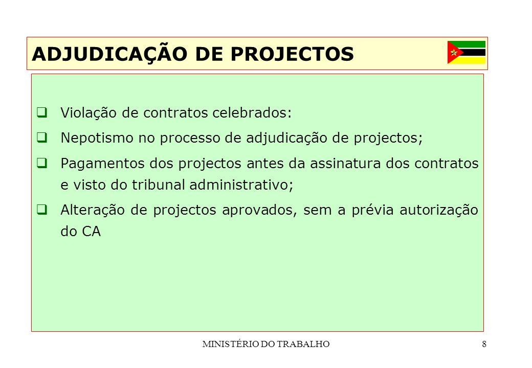 MINISTÉRIO DO TRABALHO8 Violação de contratos celebrados: Nepotismo no processo de adjudicação de projectos; Pagamentos dos projectos antes da assinat