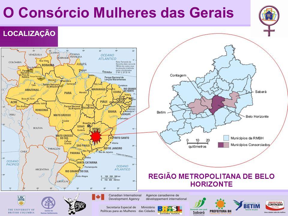 O Consórcio Mulheres das Gerais LOCALIZAÇÃO REGIÃO METROPOLITANA DE BELO HORIZONTE