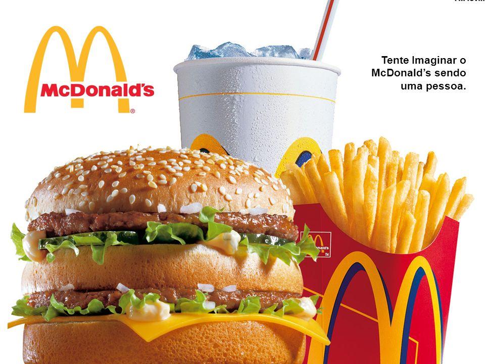 Tente Imaginar o McDonalds sendo uma pessoa.