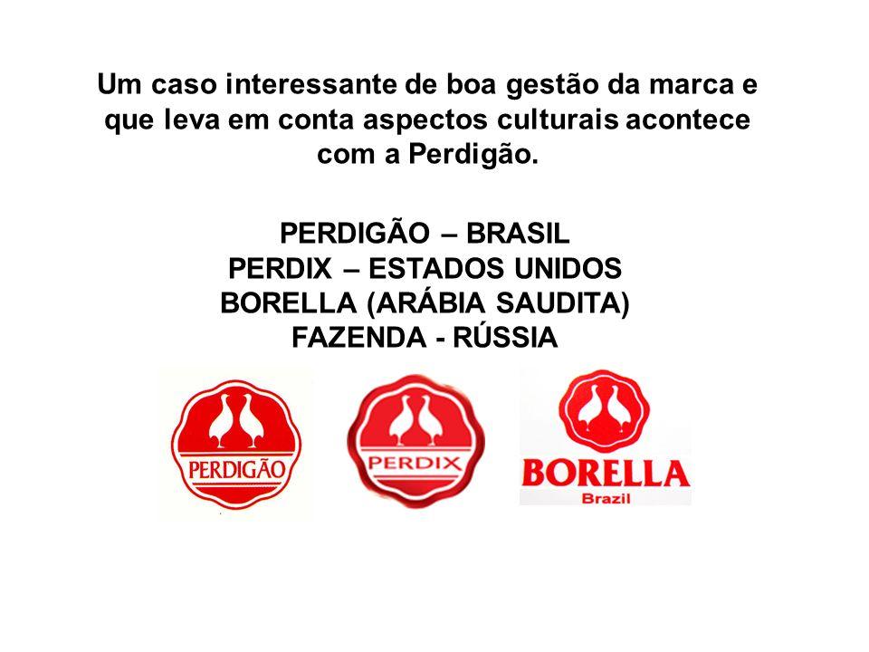 Um caso interessante de boa gestão da marca e que leva em conta aspectos culturais acontece com a Perdigão. PERDIGÃO – BRASIL PERDIX – ESTADOS UNIDOS