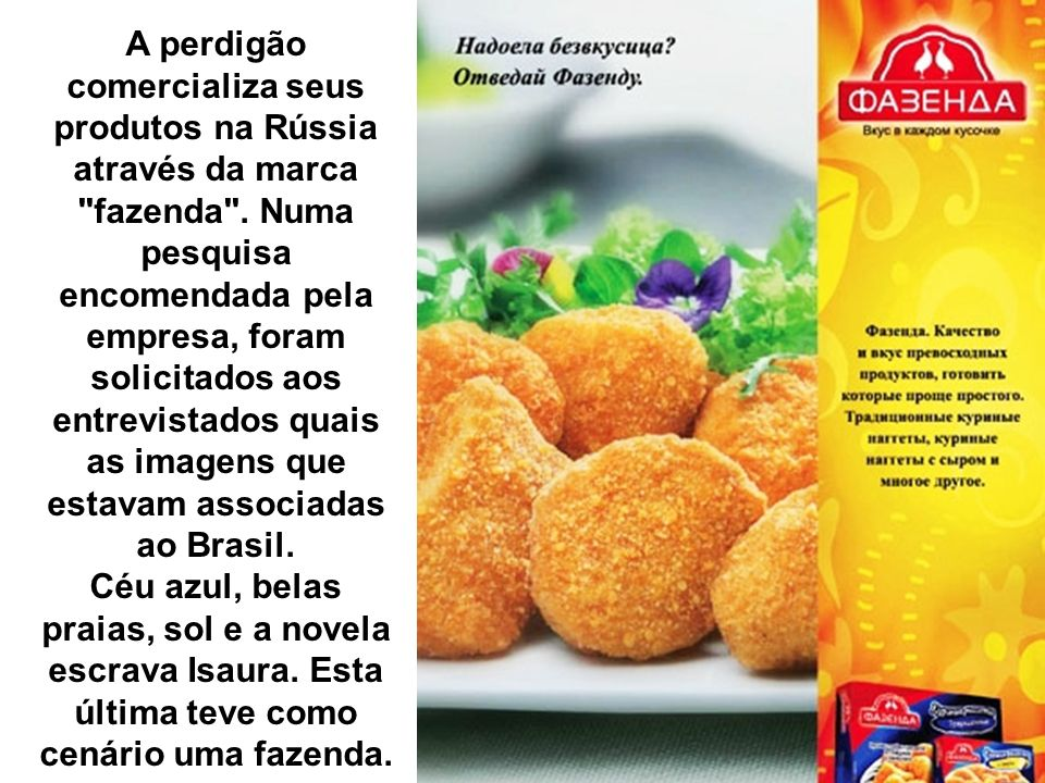 A perdigão comercializa seus produtos na Rússia através da marca fazenda .